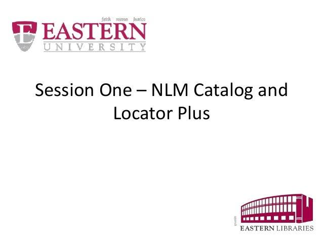 Session One – NLM Catalog and  Locator Plus
