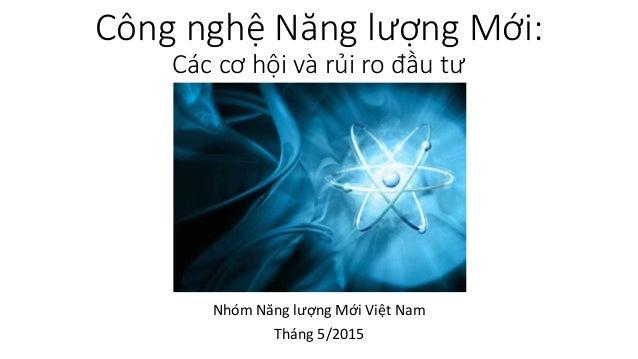 Công nghệ Năng lượng Mới: Các cơ hội và rủi ro đầu tư Nhóm Năng lượng Mới Việt Nam Tháng 5/2015