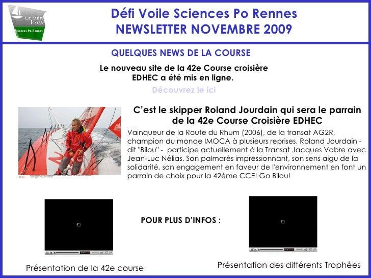 Défi Voile Sciences Po Rennes NEWSLETTER NOVEMBRE 2009 QUELQUES NEWS DE LA COURSE Le nouveau site de la 42e Course croisiè...