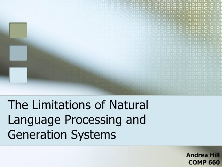 The Limitations of Natural Language Processing and Generation Systems Andrea Hill COMP 660