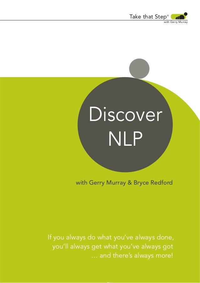 Take that Step  ©  with Gerry Murray  Discover NLP with Gerry Murray & Bryce Redford  If you always do what you've always ...