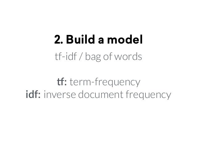 2. Build a model tf-idf / bag of words !: term-frequency idf: inverse document frequency