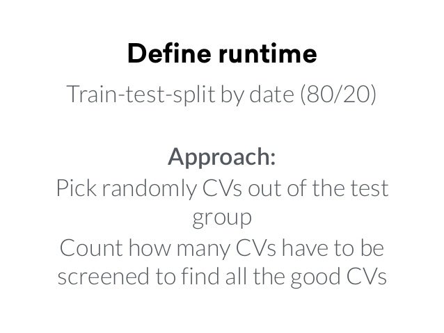Define runtime Train-test-split by date (80/20) Approach: Pick randomly CVs out of the test group Count how many CVs have t...