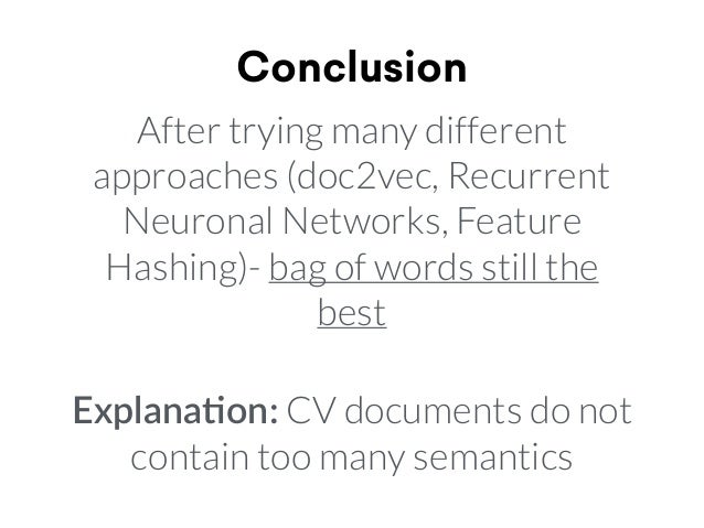 Conclusion After trying many different approaches (doc2vec, Recurrent Neuronal Networks, Feature Hashing)- bag of words st...