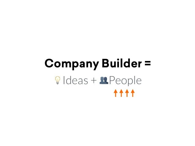 Company Builder = 💡Ideas + 👥People