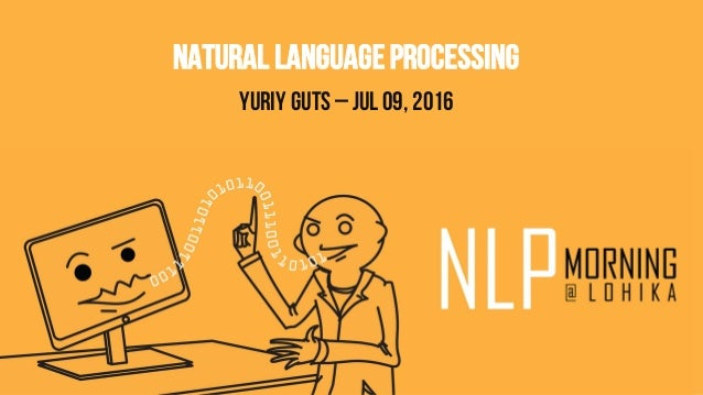 Natural LanguageProcessing Yuriy Guts – Jul 09, 2016