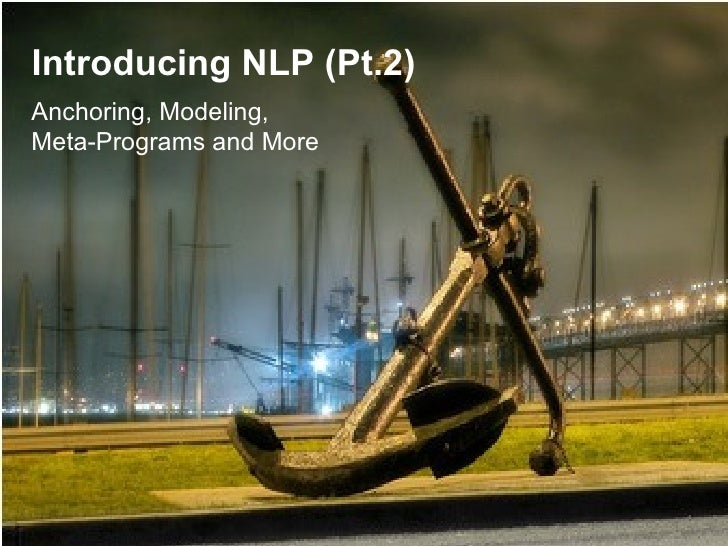 Introducing NLP (Pt.2) Anchoring, Modeling, Meta-Programs and More