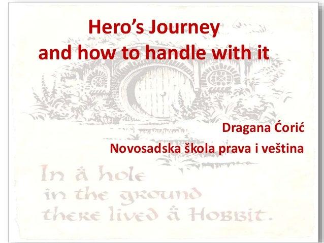 Hero's Journey and how to handle with it Dragana Ćorić Novosadska škola prava i veština