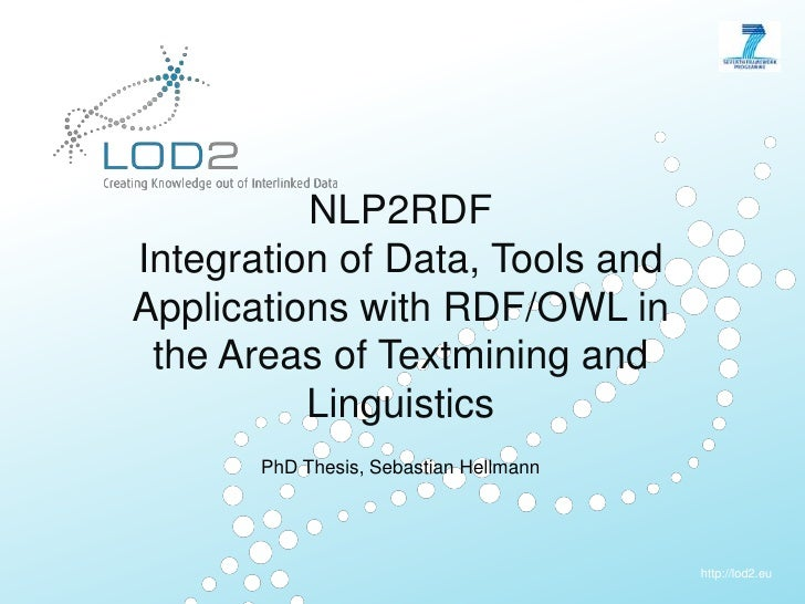NLP2RDFIntegration of Data, Tools andApplicationswith RDF/OWL in the Areas of Textmining andLinguistics<br />PhD Thesis, S...