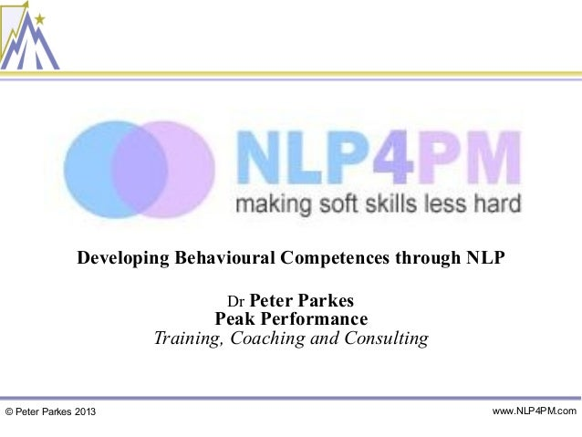 Developing Behavioural Competences through NLP                              Dr Peter Parkes                             Pe...