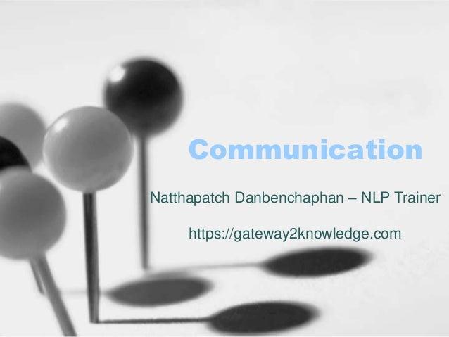 Communication Natthapatch Danbenchaphan – NLP Trainer https://gateway2knowledge.com