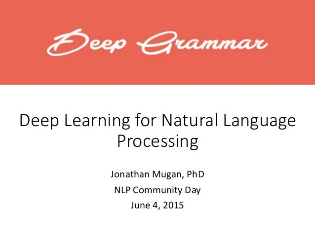 Deep Learning for Natural Language Processing Jonathan Mugan, PhD NLP Community Day June 4, 2015