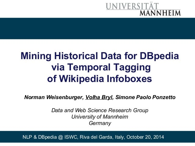 Mining Historical Data for DBpedia  via Temporal Tagging  of Wikipedia Infoboxes  Norman Weisenburger, Volha Bryl, Simone ...