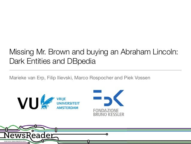 Missing Mr. Brown and buying an Abraham Lincoln: Dark Entities and DBpedia Marieke van Erp, Filip Ilievski, Marco Rospoche...