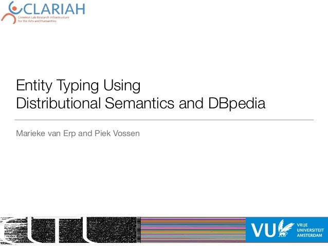 Entity Typing Using Distributional Semantics and DBpedia Marieke van Erp and Piek Vossen