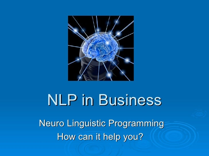 NLP in Business Neuro Linguistic Programming    How can it help you?