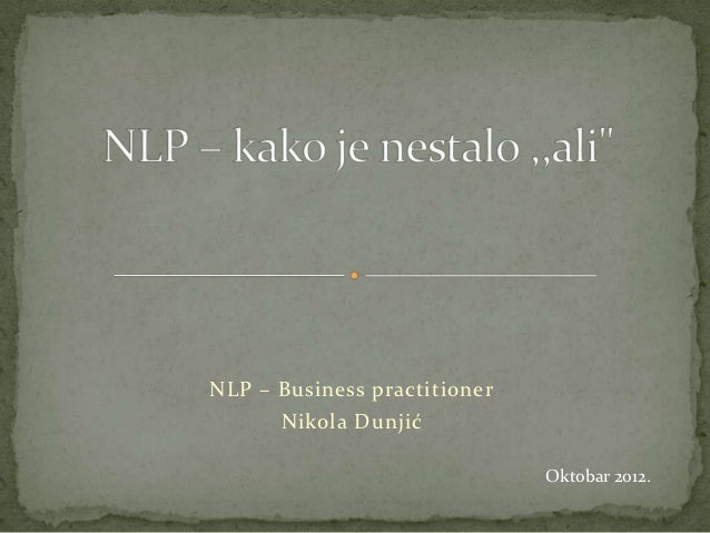 NLP – Business practitioner      Nikola Dunjić                              Oktobar 2012.