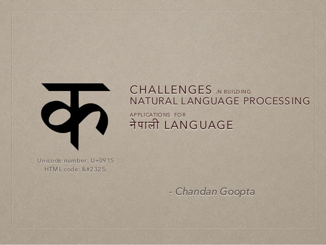 CHALLENGES IN BUILDING NATURAL LANGUAGE PROCESSING APPLICATIONS FOR !पाली LANGUAGE - Chandan Goopta Unicode number: U+0915...