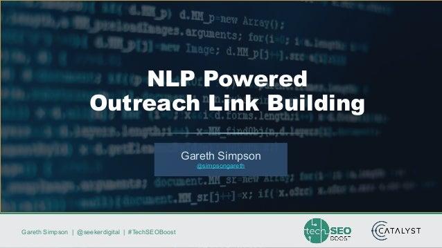 Gareth Simpson | @seekerdigital | #TechSEOBoost Gareth Simpson @simpsongareth NLP Powered Outreach Link Building