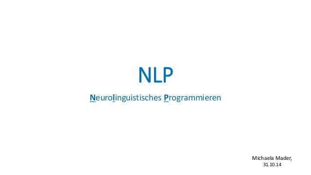 NLP Neurolinguistisches Programmieren Michaela Mader, 31.10.14