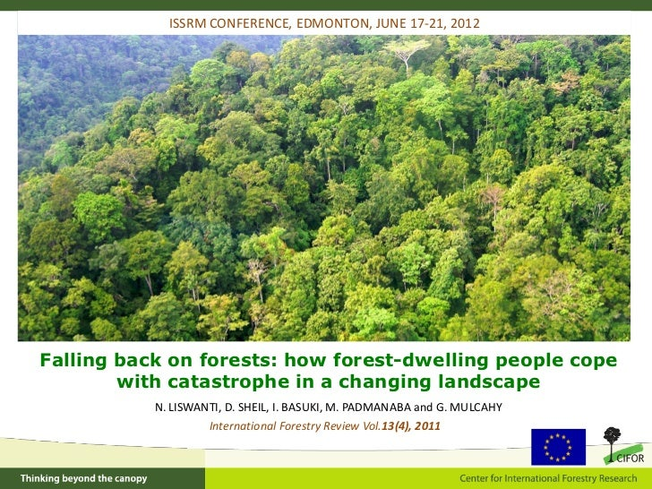 ISSRM CONFERENCE, EDMONTON, JUNE 17-21, 2012Falling back on forests: how forest-dwelling people cope        with catastrop...