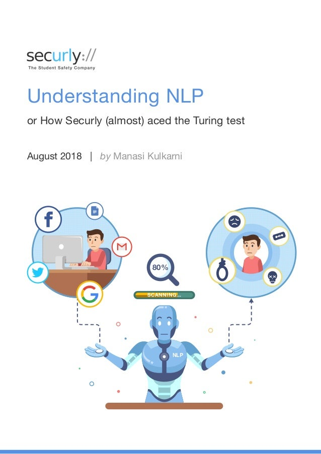 August 2018 | by Manasi Kulkarni Understanding NLP or How Securly (almost) aced the Turing test NLP SCANNING... 80%