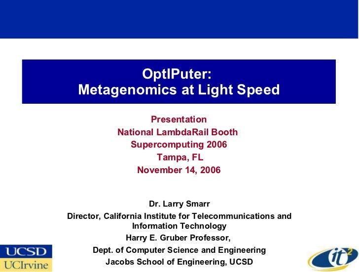 OptIPuter:  Metagenomics at Light Speed Presentation National LambdaRail Booth  Supercomputing 2006 Tampa, FL November 14,...