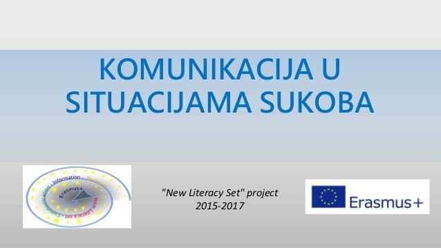 "KOMUNIKACIJA U SITUACIJAMA SUKOBA ""New Literacy Set"" project 2015-2017"
