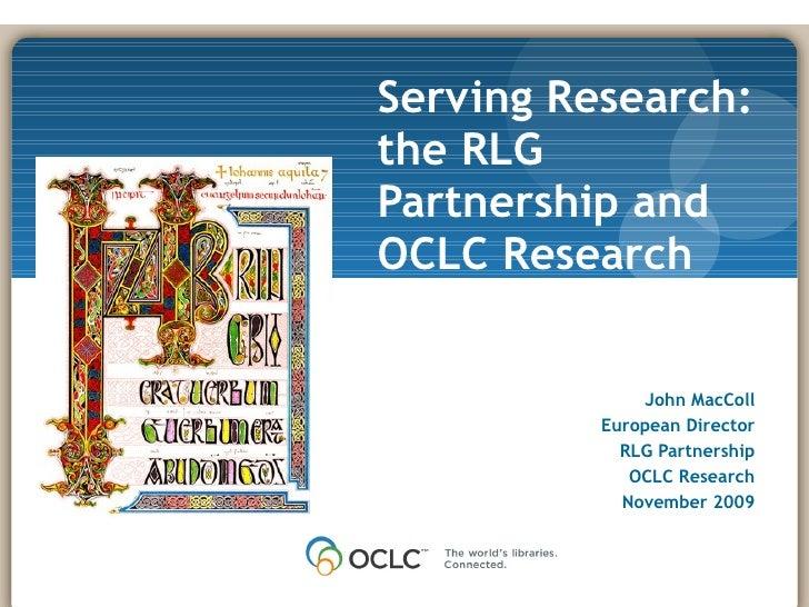 Serving Research: the RLG Partnership and OCLC Research November 17, 2008 John MacColl European Director RLG Partnership O...
