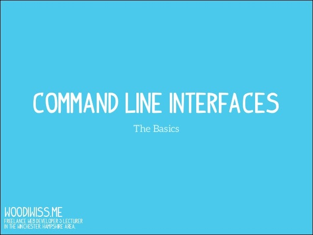 Command Line Interfaces The Basics  WOODIWISS.ME  Freelance Web Developer & Lecturer in the Winchester, Hampshire area.