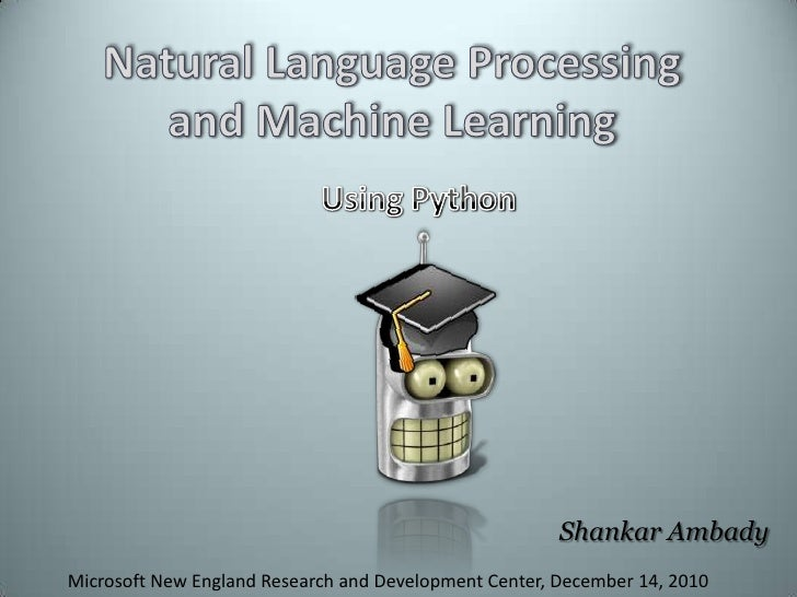 Natural Language Processing and Machine Learning<br />Using Python<br />Shankar Ambady<br />Microsoft New England Research...