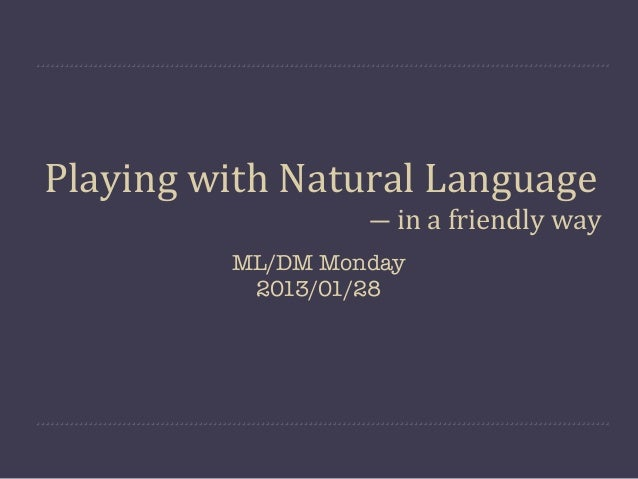 Playing with Natural Language                   ― in a friendly way          ML/DM Monday           2013/01/28
