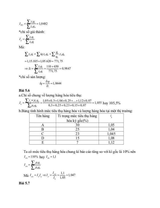 1 1 0 0 1,0482ZQ z q I z q = = ∑ ∑ *chỉ số giá thành: 1 1 0 1 Z z q I z q = ∑ ∑ Mà: 1 0 1 0 0 0 0 0 1 1 0 1 . . 1,15.105 1...