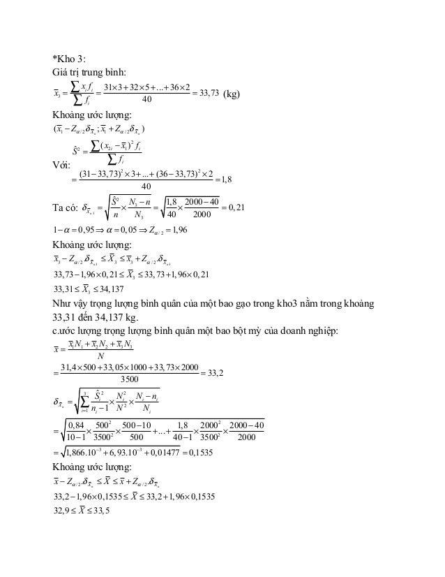 *Kho 3: Giá trị trung bình: 3 31 3 32 5 ... 36 2 33,73 40 i i i x f x f × + × + + × = = = ∑ ∑ (kg) Khoảng ước lượng: 1 / 2...