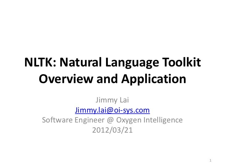NLTK: Natural Language Toolkit  Overview and Application                  Jimmy Lai            Jimmy.lai@oi-sys.com   Soft...