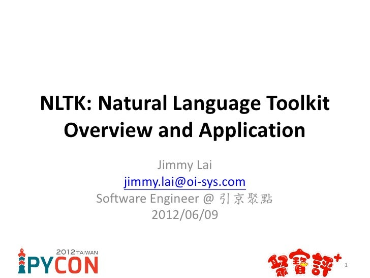 NLTK: Natural Language Toolkit  Overview and Application               Jimmy Lai          jimmy.lai@oi-sys.com     Softwar...