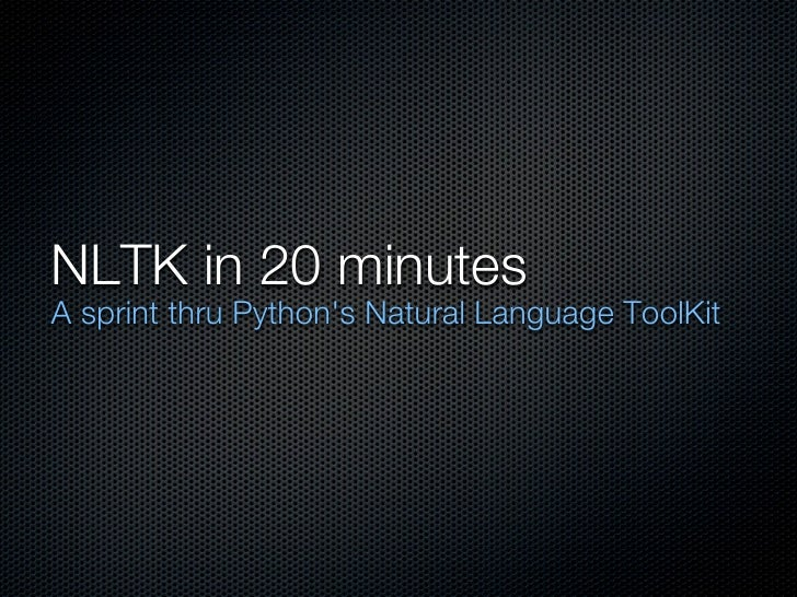 NLTK in 20 minutesA sprint thru Pythons Natural Language ToolKit