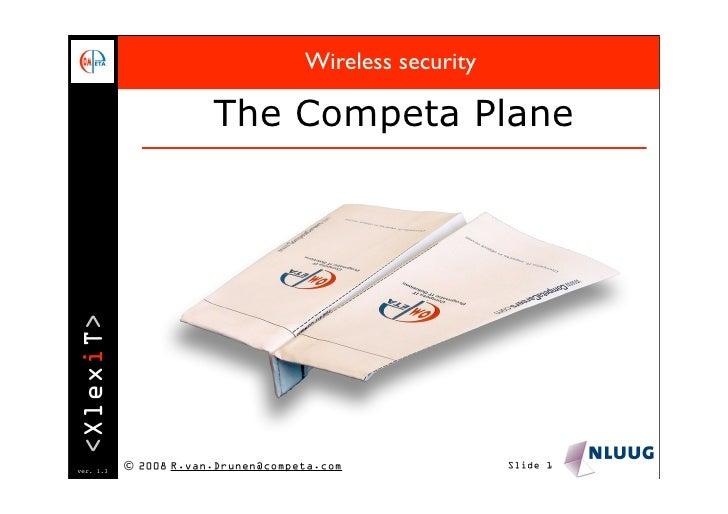 Wireless security                         The Competa Plane <XlexiT>     ver. 1.3            © 2008 R.van.Drunen@competa.c...