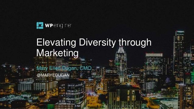 Elevating Diversity through Marketing Mary Ellen Dugan, CMO @MARYEDUGAN