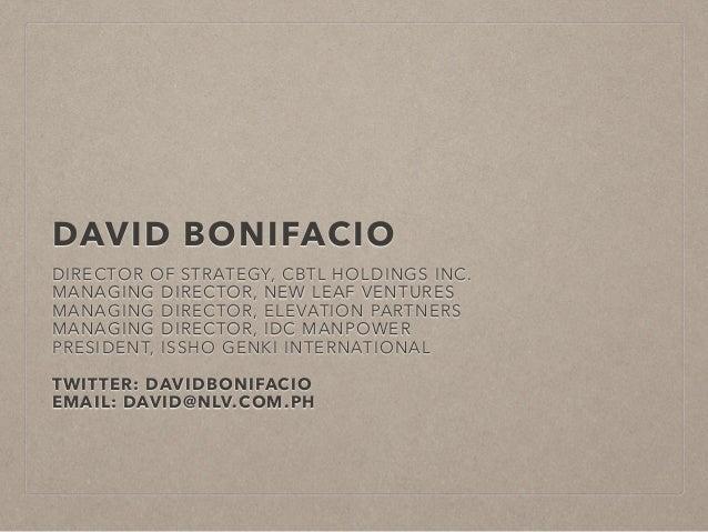 DAVID BONIFACIO DIRECTOR OF STRATEGY, CBTL HOLDINGS INC. MANAGING DIRECTOR, NEW LEAF VENTURES MANAGING DIRECTOR, ELEVATION...