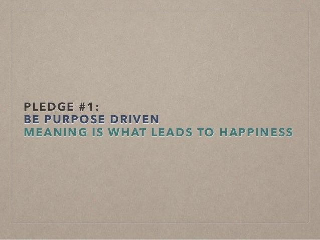 BE PURPOSE DRIVEN Freedom + Ambiguity = Failure and Frustration