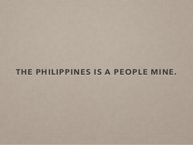 THE PHILIPPINES IS A PEOPLE MINE.
