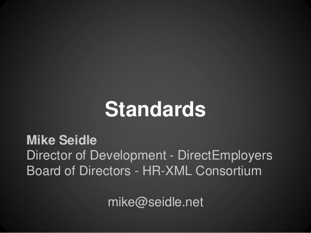 Standards  Mike Seidle  Director of Development - DirectEmployers  Board of Directors - HR-XML Consortium  mike@seidle.net