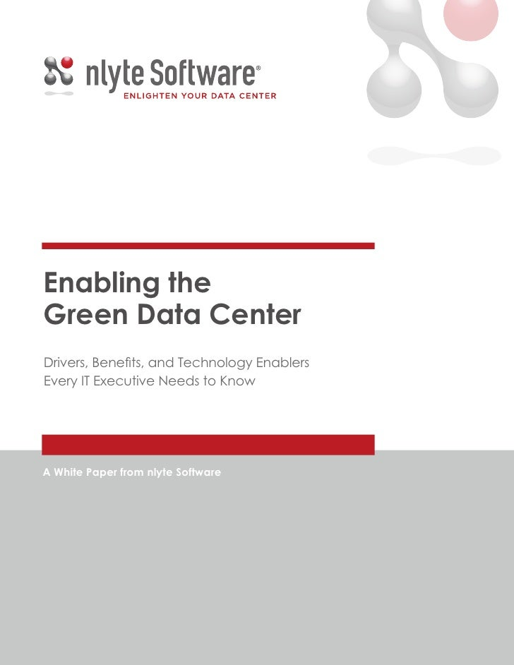 Enabling the Green Data Center Drivers, Benefits, and Technology Enablers Every IT Executive Needs to Know     A White Pap...