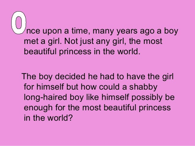 nce upon a time, many years ago a boymet a girl. Not just any girl, the mostbeautiful princess in the world.The boy decide...