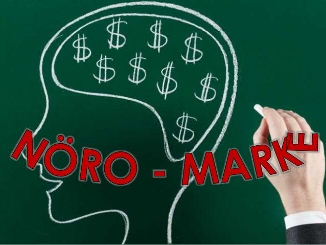 """•   Nöro-pazarlama    (""""neuromarketing""""); Pazar    ve pazar değişimiyle    bağlantılı insan    davranışlarını anlamak ve  ..."""