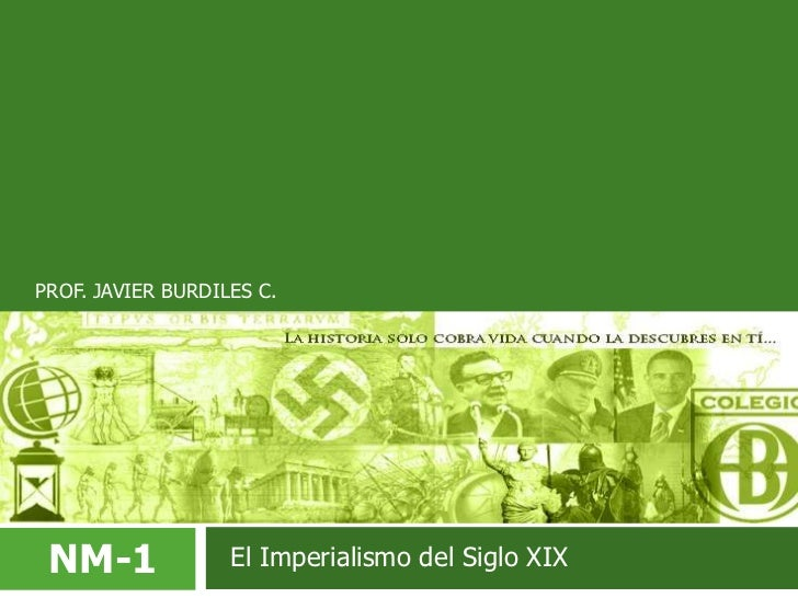 PROF. JAVIER BURDILES C.<br />NM-1<br />  El Imperialismo del Siglo XIX<br />