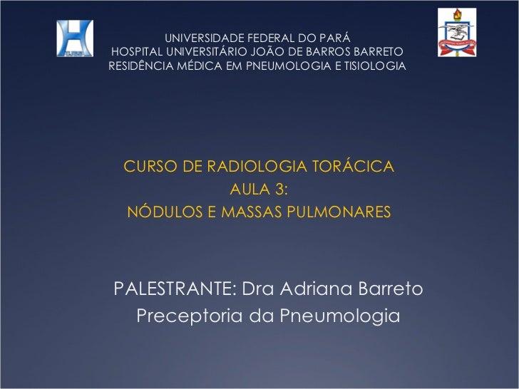 UNIVERSIDADE FEDERAL DO PARÁ HOSPITAL UNIVERSITÁRIO JOÃO DE BARROS BARRETO RESIDÊNCIA MÉDICA EM PNEUMOLOGIA E TISIOLOGIA C...