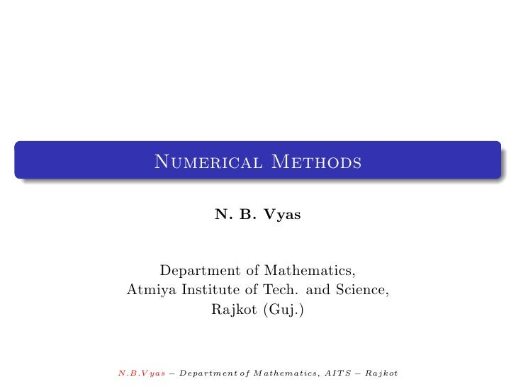 Numerical Methods                  N. B. Vyas     Department of Mathematics, Atmiya Institute of Tech. and Science,       ...