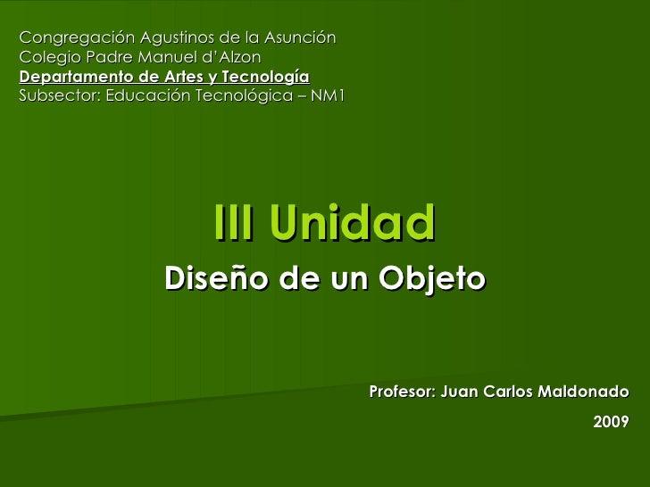 III Unidad Diseño de un Objeto Congregación Agustinos de la Asunción Colegio Padre Manuel d'Alzon Departamento de Artes y ...